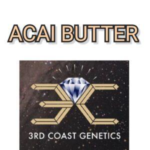 ACAI BUTTER - 3RD COAST GENETICS